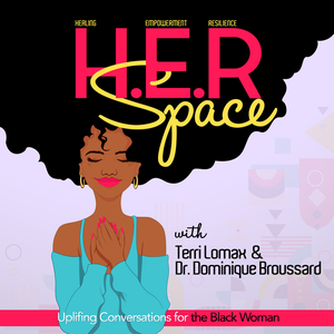 H.E.R Space: Uplifting Conversations for the Black Woman by Terri Lomax & Dr. Dominique Broussard