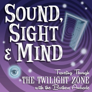 Sound, Sight and Mind: Traveling Through the Twilight Zone by CultPOP!