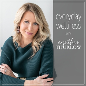 Everyday Wellness by Everyday Wellness: Cynthia Thurlow, NP