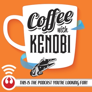 Coffee With Kenobi: Star Wars Discussion, Analysis, and Rhetoric by Dan Z