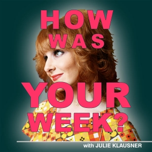 How Was Your Week with Julie Klausner by Julie Klausner