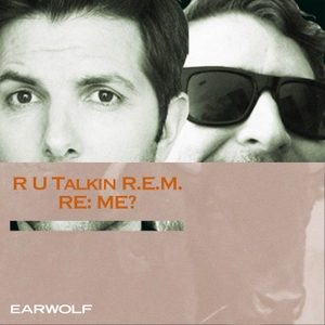R U Talkin' R.E.M. RE: ME? by Earwolf