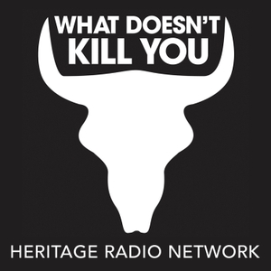 What Doesn't Kill You by Heritage Radio Network