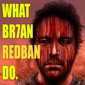 WHAT BRIAN REDBAN DO by DEATHSQUAD