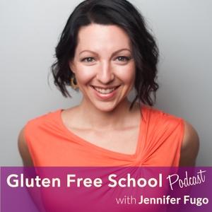 Gluten Free School Podcast by Jennifer Fugo, MS, CNS