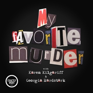 My Favorite Murder with Karen Kilgariff and Georgia Hardstark by Exactly Right