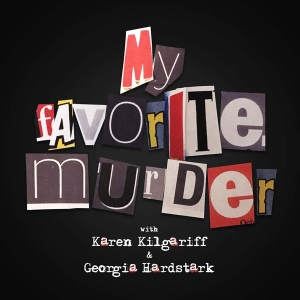 My Favorite Murder with Karen Kilgariff and Georgia Hardstark by Feral Audio, Karen Kilgariff, Georgia Hardstark