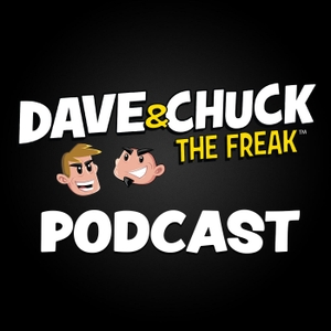 Dave & Chuck the Freak Podcast by Dave & Chuck the Freak Podcast