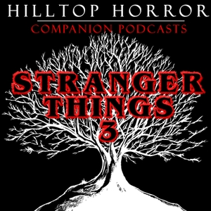 Hilltop Horror: Companion Podcasts - Stranger Things 3 by Hosted by Ray Richards, Anne Conley, Helen Stewart, and Jimmy Stewart
