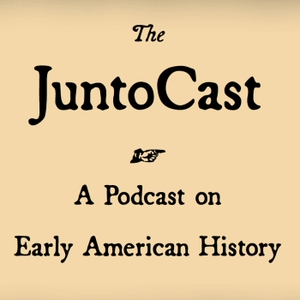 The JuntoCast: A Podcast on Early American History by Ken Owen, Michael Hattem, Roy Rogers