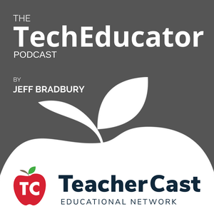 The TechEducator Podcast – The TeacherCast Educational Network by Jeffrey Bradbury