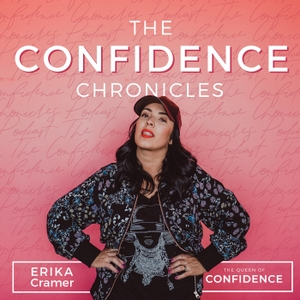 The Confidence Chronicles by Erika The Queen of Confidence