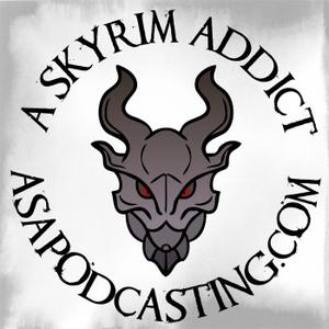 Skyrim Addict: An Elder Scrolls podcast by ASAPodcasting