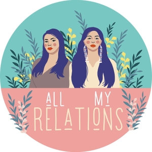 All My Relations Podcast by Matika Wilbur & Adrienne Keene