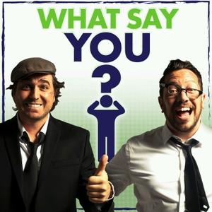 What Say You? by Brian Quinn & Sal Vulcano