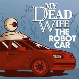My Dead Wife, The Robot Car by Earwolf & Matt Besser