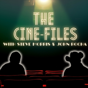 The Cine-Files by Steve Morris & John Rocha