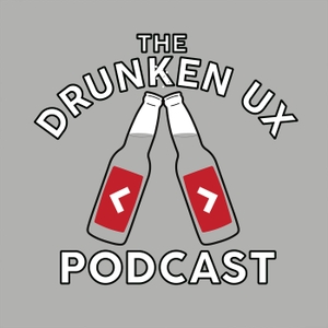 The Drunken UX Podcast by Michael Fienen and Aaron Hill