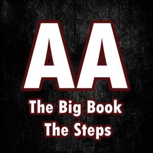 Alcoholics Anonymous - The Big Book, The Steps by Anonymous
