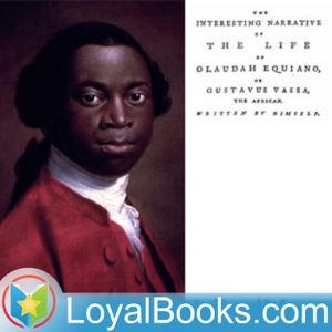The Interesting Narrative of the Life of Olaudah Equiano, Or Gustavus Vassa, The African by Olaudah Equiano by Loyal Books