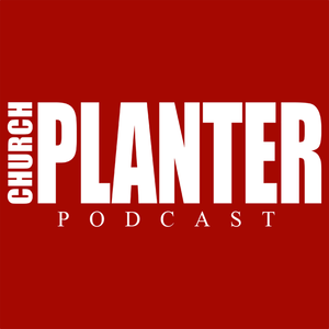 Church Planter Podcast by Pete Mitchell & Peyton Jones