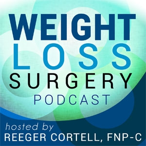 Weight Loss Surgery Podcast - Bariatric / Lap Band / RYGB / Gastric Bypass / Vertical Sleeve Gastrectomy by Reeger Cortell, FNP-C