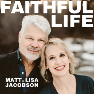 FAITHFUL LIFE by Matt and Lisa Jacobson
