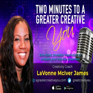 Two Minutes to a Greater Creative You by LaVonne McIver James