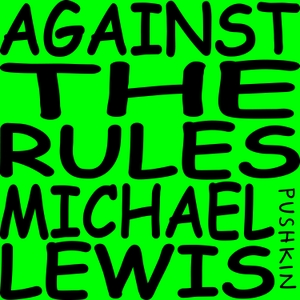 Against the Rules with Michael Lewis by Pushkin Industries
