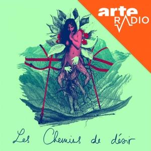 Les chemins de désir by ARTE Radio