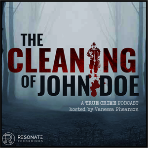 The Cleaning of John Doe | True Crime by Vanessa Phearson | Resonate Recordings