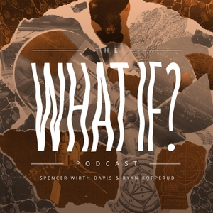 The What If? Podcast by Spencer Wirth-Davis & Ryan Kopperud