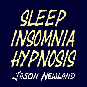 Sleep Insomnia Hypnosis - Jason Newland by Jason Newland - FREE Hypnosis