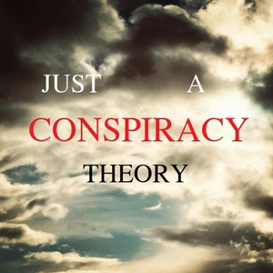 Just A Conspiracy Theory by Conspiracy Theories