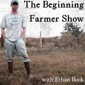 The Beginning Farmer Show by Ethan Book :: Farmer, Blogger, Founder of Crooked Gap Farm