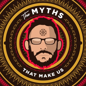 The Myths That Make Us by The Myths That Make Us