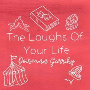 The Laughs Of Your Life with Doireann Garrihy by Doireann Garrihy