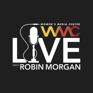 Women's Media Center Live with Robin Morgan by Women's Media Center
