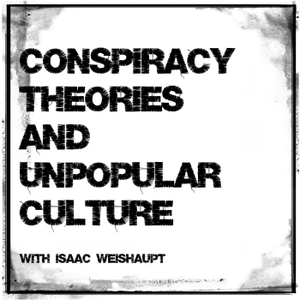 Conspiracy Theories & Unpopular Culture by Isaac Weishaupt
