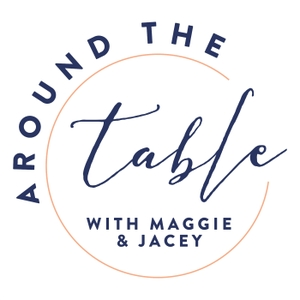 Around the Table Podcast by Jacey Verdicchio: writer, and Maggie McDaris: dietitian and chef