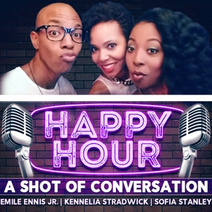 Happy Hour: A Shot of Conversation by Sofia Stanley, Kennelia Stradwick, Emile Ennis Jr.