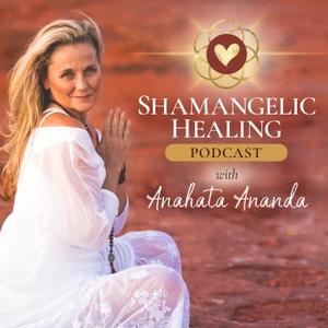 Shamangelic Healing Podcast with Anahata Ananda by Anahata Ananda