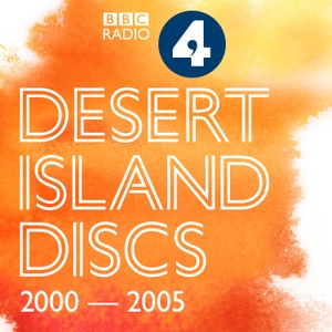 Desert Island Discs: Archive 2000-2005 by BBC Radio 4