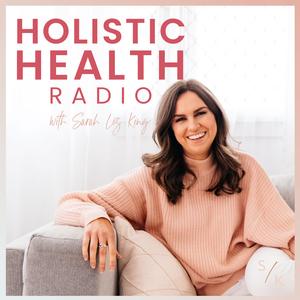 Holistic Health Radio by Sarah King