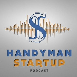 The Handyman Startup Podcast:  Small Business   Marketing   Lifestyle   Home Improvement by Dan Perry:  Handyman   Small Business Owner