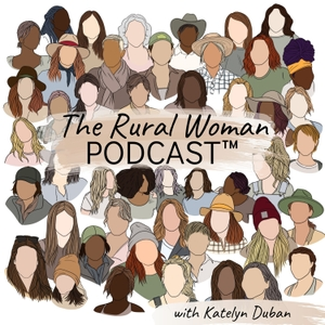 The Rural Woman Podcast by Katelyn Duban