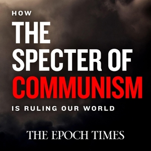 How the Specter of Communism Is Ruling Our World by The Epoch Times