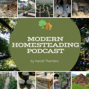 The Modern Homesteading Podcast by Harold Thornbro, The Small Town Homestead