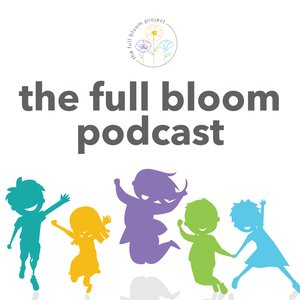 The Full Bloom Podcast - body-positive parenting for a more embodied and inclusive next generation by Zoë Bisbing, LCSW