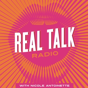 Real Talk Radio with Nicole Antoinette by Nicole Antoinette